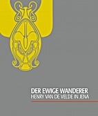 Der ewige Wanderer : Henry van de Velde in…