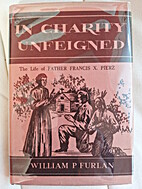 In Charity Unfeigned: The Life of Father…