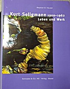 Kurt Seligmann, 1900-1962: Leben und Werk…