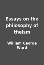 Essays on the philosophy of theism by…