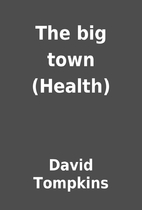 The big town (Health) by David Tompkins