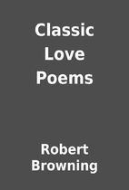 Classic Love Poems by Robert Browning