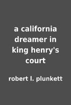 a california dreamer in king henry's court…