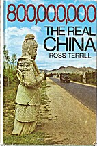 800,000,000: the real China by Ross Terrill