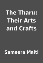The Tharu: Their Arts and Crafts by Sameera…