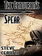 The Centurion's Spear by Steve Cerutti