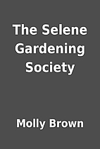 The Selene Gardening Society by Molly Brown