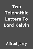 Two Telepathic Letters To Lord Kelvin by…