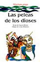 Las Peleas de Los Dioses by Graciela Montes
