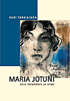 Maria Jotuni : vain ymmärrys ja hymy by…