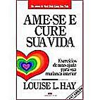 Ame-se e cure sua vida by Louise L. Hay