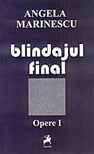 Blindajul final. Opere I by Angela Marinescu