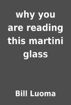 why you are reading this martini glass by…