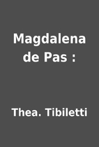 Magdalena de Pas : by Thea. Tibiletti