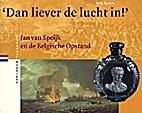 Dan liever de lucht in ! : Jan van Speijk en…