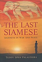 LAST SIAMESE, THE: JOURNEYS IN WAR AND PEACE…
