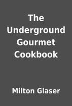 The Underground Gourmet Cookbook by Milton…