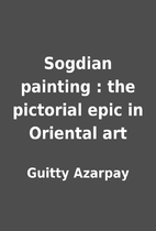 Sogdian painting : the pictorial epic in…