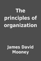 The principles of organization by James…