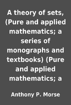 A theory of sets, (Pure and applied…