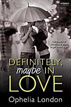 Definitely, Maybe in Love by Ophelia London