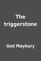 The triggerstone by Ged Maybury