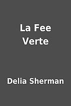La Fee Verte by Delia Sherman