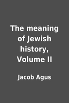 The meaning of Jewish history, Volume II by…
