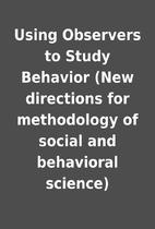 Using Observers to Study Behavior (New…