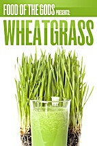 Food of The Gods Presents: Wheatgrass by…