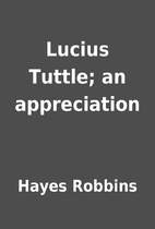 Lucius Tuttle; an appreciation by Hayes…