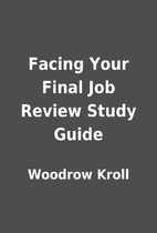 Facing Your Final Job Review Study Guide by…
