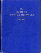 The Guide To Catholic Literature, Vol. 1:…