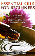 Essential Oils & Aromatherapy For Beginners:…
