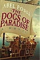 The Dogs of Paradise by Abel Posse