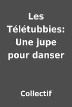 Les Télétubbies: Une jupe pour danser by…