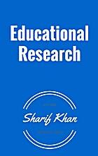 Educational Research by Sharif Khan