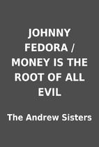 JOHNNY FEDORA / MONEY IS THE ROOT OF ALL…