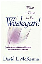 What a Time to Be Wesleyan!: Proclaiming the…