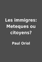 Les immigres: Meteques ou citoyens? by Paul…