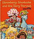 Strawberry Shortcake and the Berry Harvest…