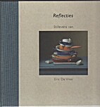 Reflecties Stillevens van Eric De Vree by…