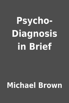 Psycho- Diagnosis in Brief by Michael Brown