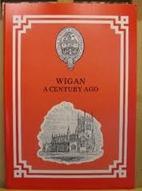 Wigan a Century Ago by Bob Blakeman