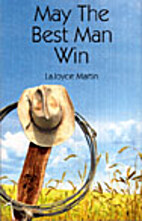 May the Best Man Win by Lajoyce Martin