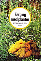 Farging med planter : etter gamle metoder by…