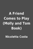 A Friend Comes to Play (Molly and Tom Book)…