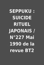 SEPPUKU : SUICIDE RITUEL JAPONAIS / N°227…