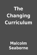 The Changing Curriculum by Malcolm Seaborne