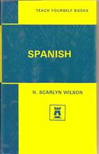 Teach Yourself : Spanish by N. Scarlyn…
